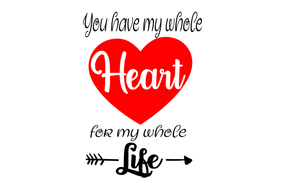 Download Free You Have My Whole Heart For My Whole Life Svg Cut File By for Cricut Explore, Silhouette and other cutting machines.