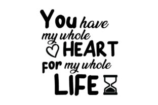 You Have My Whole Heart for My Whole Life. Craft Design By Creative Fabrica Crafts