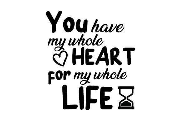 You Have My Whole Heart for My Whole Life. Anniversary Craft Cut File By Creative Fabrica Crafts