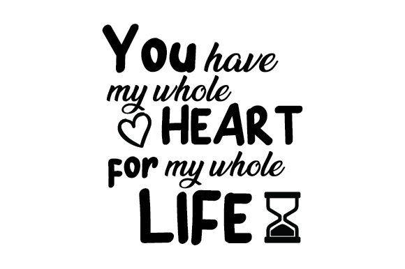 Download Free You Have My Whole Heart For My Whole Life Svg Plotterdatei Von for Cricut Explore, Silhouette and other cutting machines.