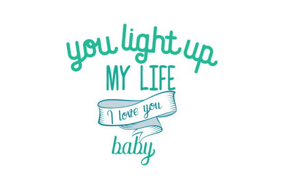 Download Free You Light Up My Life I Love You Baby Quote Svg Cut Graphic By for Cricut Explore, Silhouette and other cutting machines.