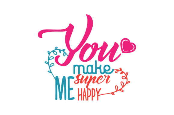 Download Free You Make Me Super Happy Quote Svg Cut Graphic By Thelucky for Cricut Explore, Silhouette and other cutting machines.