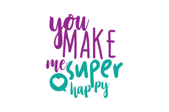 Download Free You Make Me Super Happy Quote Svg Cut Graphic By Thelucky Creative Fabrica for Cricut Explore, Silhouette and other cutting machines.
