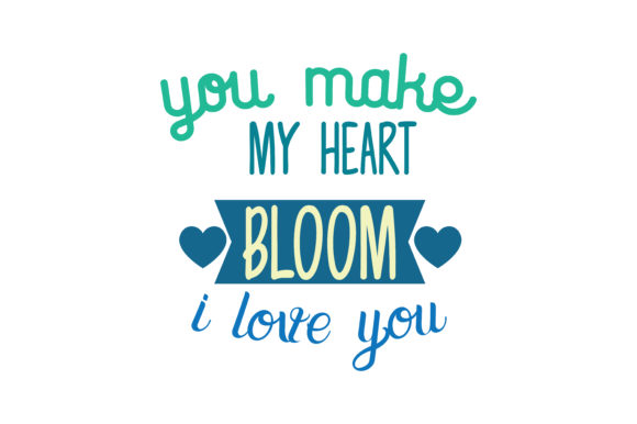 Download Free You Make My Heart Bloom I Love You Quote Svg Cut Graphic By Thelucky Creative Fabrica for Cricut Explore, Silhouette and other cutting machines.