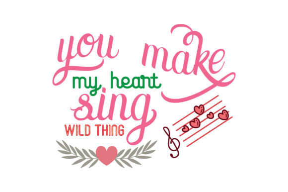 Download Free You Make My Heart Sing Wild Thing Quote Svg Cut Graphic By SVG Cut Files