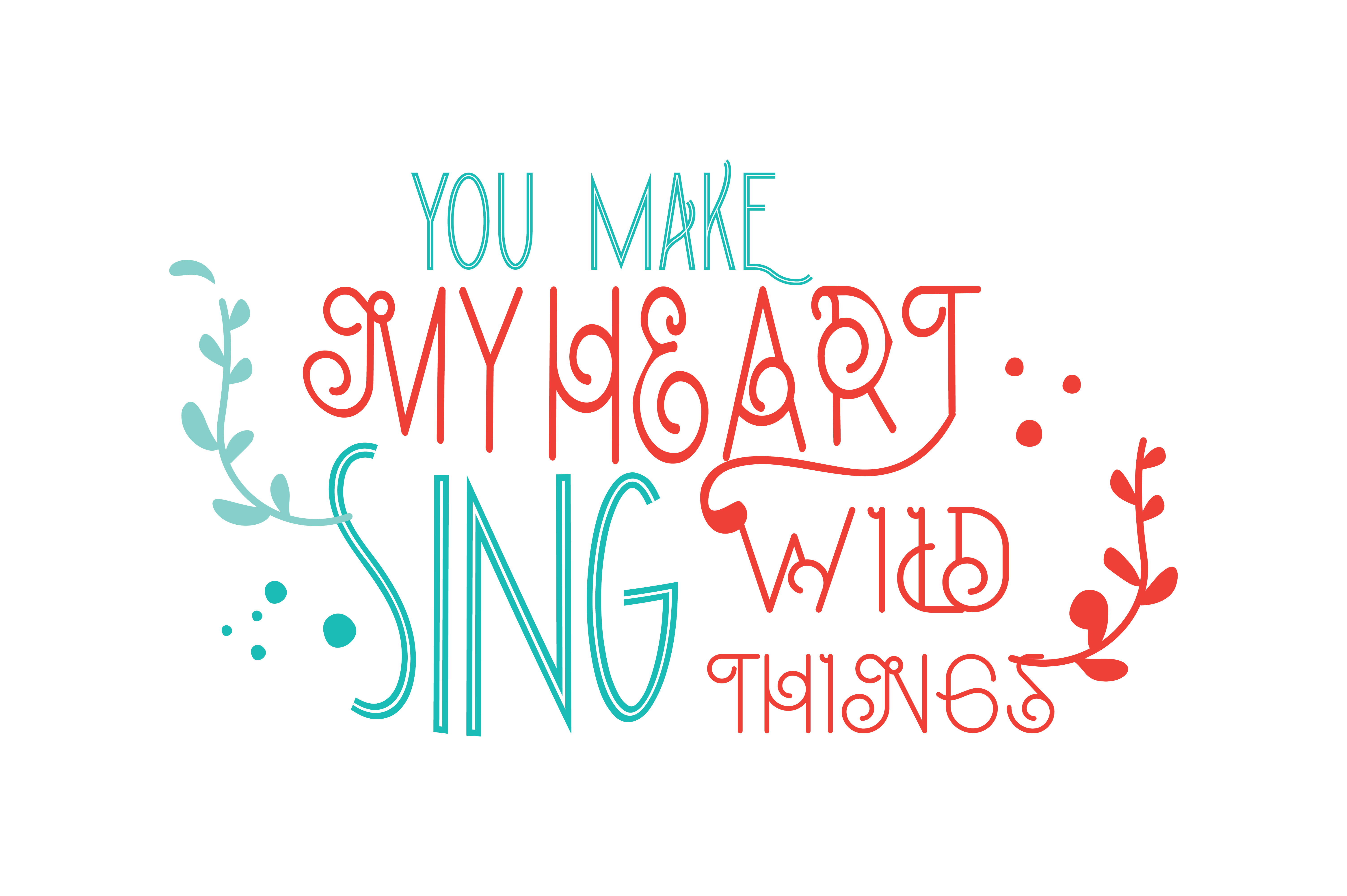 Download Free You Make My Heart Sing Wild Things Quote Svg Cut Graphic By Thelucky Creative Fabrica for Cricut Explore, Silhouette and other cutting machines.