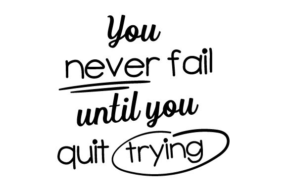 Download Free You Never Fail Until You Quit Trying Svg Cut File By Creative SVG Cut Files
