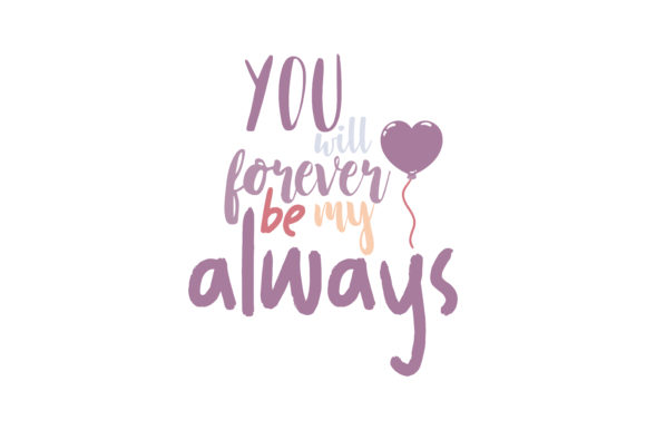 Download Free You Will Forever Be My Always Quote Svg Cut Graphic By Thelucky for Cricut Explore, Silhouette and other cutting machines.
