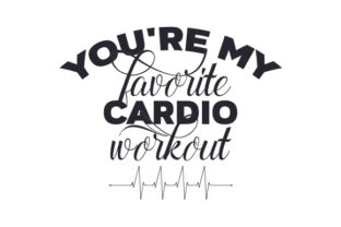 You're My Favorite Cardio Workout Craft Design By Creative Fabrica Crafts