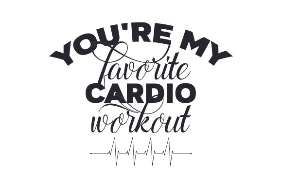 You're My Favorite Cardio Workout Valentine's Day Craft Cut File By Creative Fabrica Crafts