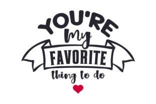 You're My Favorite Thing to Do Craft Design By Creative Fabrica Crafts