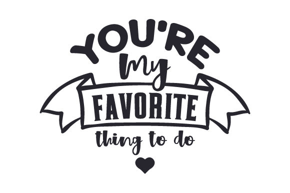 Download Free You Re My Favorite Thing To Do Svg Cut File By Creative Fabrica for Cricut Explore, Silhouette and other cutting machines.