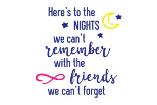 Here's to the Nights We Can't Remember with the Friends We Can't Forget Craft Design By Creative Fabrica Crafts