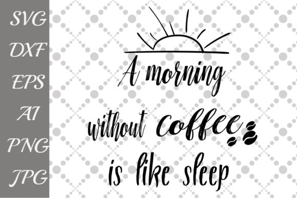 Download Free A Morning Without Coffee Is Like Sleep Svg Graphic By for Cricut Explore, Silhouette and other cutting machines.