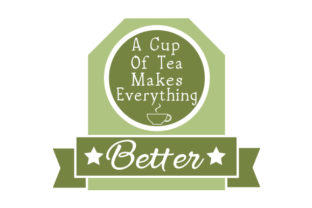 A Cup of Tea Makes Everything Better Craft Design By Creative Fabrica Crafts