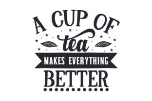 A Cup of Tea Makes Everything Better Tea Craft Cut File By Creative Fabrica Crafts