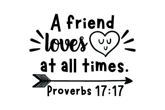 Download Free A Friend Loves At All Times Proverbs 17 17 Svg Cut File By for Cricut Explore, Silhouette and other cutting machines.