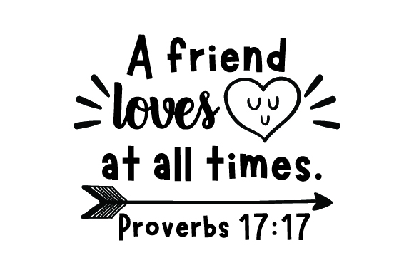 A Friend Loves At All Times Proverbs 17 17 Svg Cut File