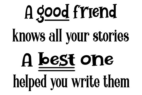 Download Free A Good Friend Knows All Your Stories A Best One Helped You Write for Cricut Explore, Silhouette and other cutting machines.