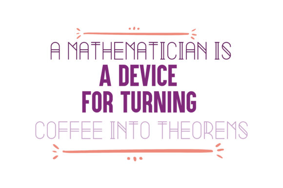 Download Free A Mathematician Is A Device For Turning Coffee Into Theorems Quote for Cricut Explore, Silhouette and other cutting machines.