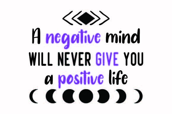 A Negative Mind Will Never Give You a Positive Life Motivational Craft Cut File By Creative Fabrica Crafts