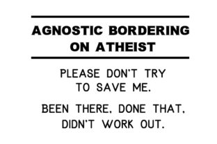 Agnostic Bordering on Atheist. Please Don't Try to Save Me. Been There, Done That, Didn't Work out Doors Signs Craft Cut File By Creative Fabrica Crafts