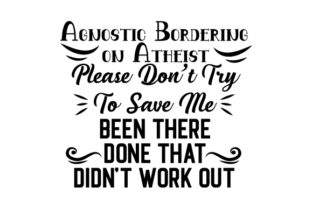 Agnostic Bordering on Atheist. Please Don't Try to Save Me. Been There, Done That, Didn't Work out. Doors Signs Craft Cut File By Creative Fabrica Crafts