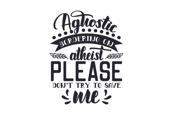 Agnostic Bordering on Atheist. Please Don't Try to Save Me Doors Signs Craft Cut File By Creative Fabrica Crafts