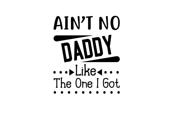 Download Free Ain T No Daddy Like The One I Got Svg Cut File By Creative for Cricut Explore, Silhouette and other cutting machines.