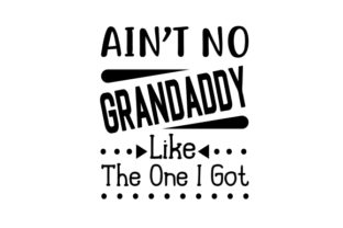 Ain't No Grandaddy Like the One I Got Craft Design By Creative Fabrica Crafts