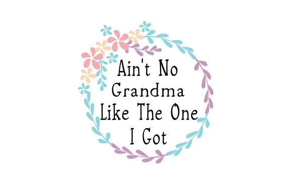 Ain't No Grandma Like the One I Got Mother's Day Craft Cut File By Creative Fabrica Crafts
