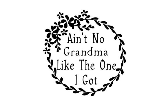 Download Free Ain T No Grandma Like The One I Got Svg Cut File By Creative for Cricut Explore, Silhouette and other cutting machines.