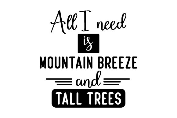 Download Free All I Need Is Mountain Breeze And Tall Trees Svg Cut File By for Cricut Explore, Silhouette and other cutting machines.