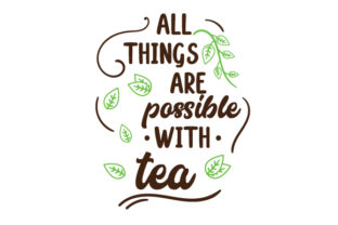 All Things Are Possible with Tea Tea Craft Cut File By Creative Fabrica Crafts
