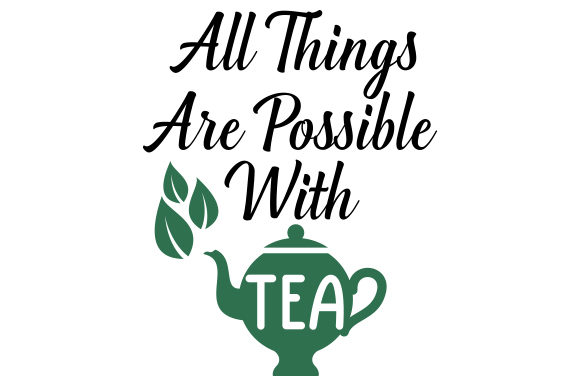 Download Free All Things Are Possible With Tea Svg Cut File By Creative for Cricut Explore, Silhouette and other cutting machines.