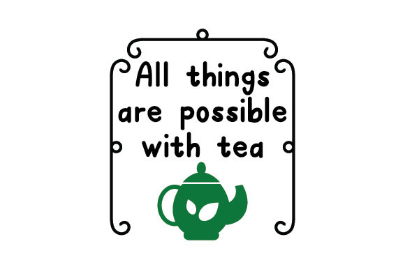 All Things Are Possible with Tea Tee Plotterdatei von Creative Fabrica Crafts