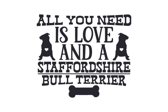All You Need is Love and a Staffordshire Bull Terrier Dogs Craft Cut File By Creative Fabrica Crafts - Image 1