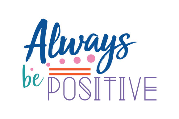 Download Free Always Be Positive Quote Svg Cut Grafico Por Thelucky Creative for Cricut Explore, Silhouette and other cutting machines.