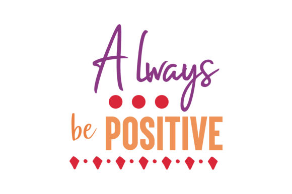 Always Be Positive Quote Svg Cut Graphic By Thelucky Creative