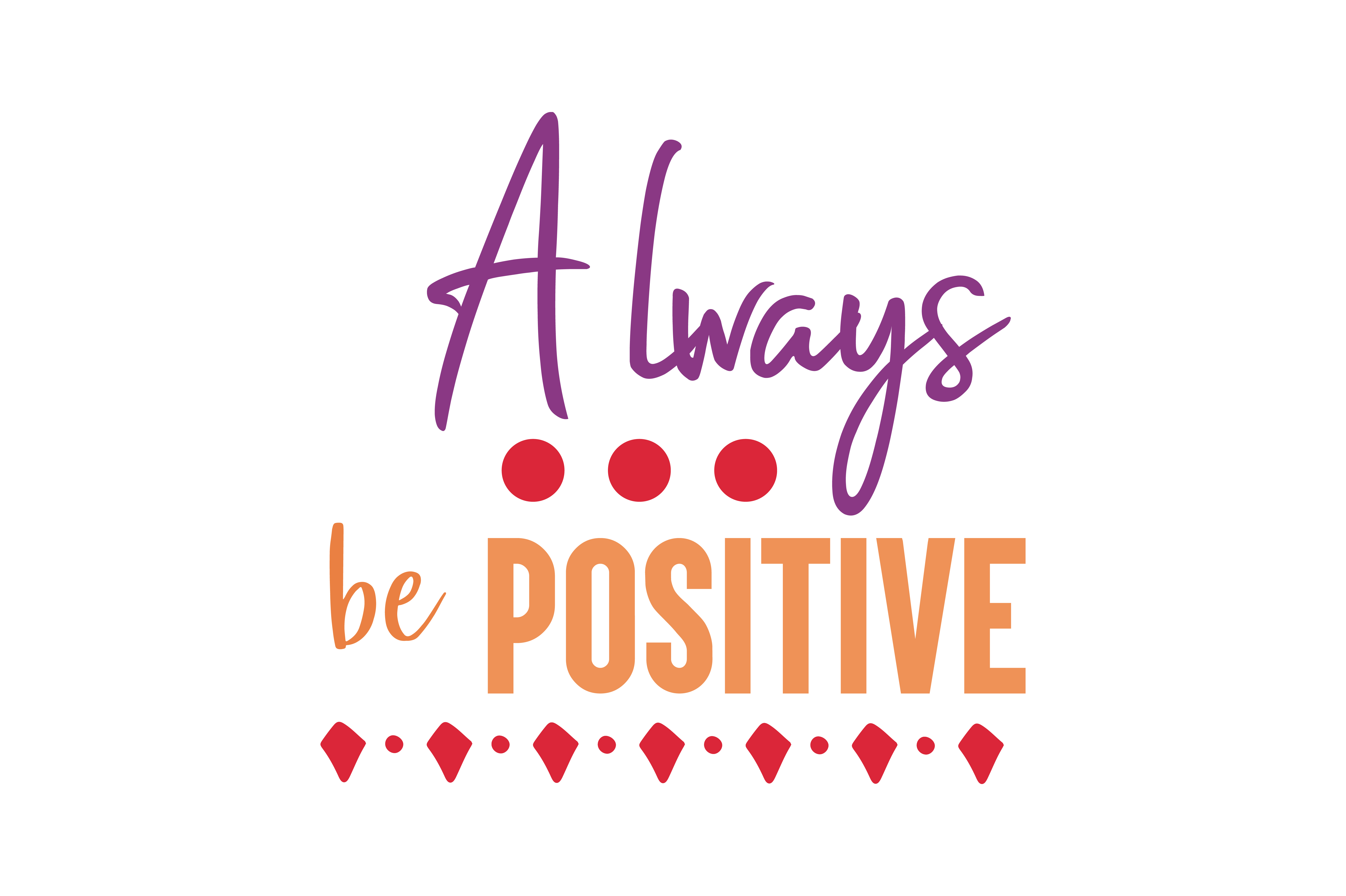 Download Free Always Be Positive Quote Svg Cut Graphic By Thelucky Creative for Cricut Explore, Silhouette and other cutting machines.