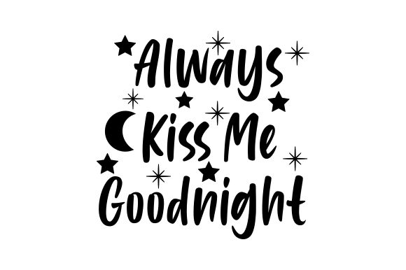 Always Kiss Me Goodnight Love Craft Cut File By Creative Fabrica Crafts