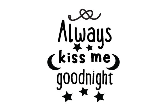 Download Free Always Kiss Me Goodnight Svg Cut File By Creative Fabrica Crafts for Cricut Explore, Silhouette and other cutting machines.