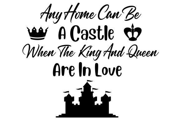 Download Free Any Home Can Be A Castle When The King And Queen Are In Love Svg for Cricut Explore, Silhouette and other cutting machines.