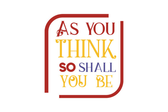 Download Free As You Think So Shall You Be Svg Cut Quote Graphic By Thelucky for Cricut Explore, Silhouette and other cutting machines.