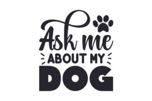 Ask Me About My Dog Craft Design By Creative Fabrica Crafts