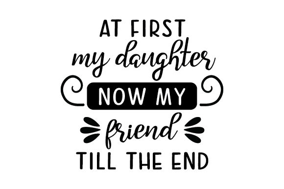 Download Free At First My Daughter Now My Friend Till The End Svg Cut File By for Cricut Explore, Silhouette and other cutting machines.