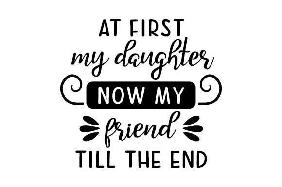 Download Free At First My Daughter Now My Friend Till The End Svg Cut File By SVG Cut Files