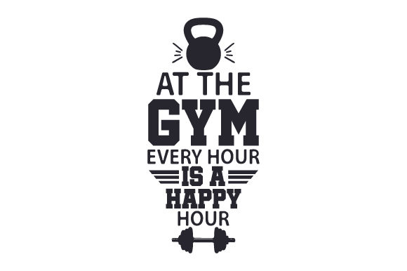 At the Gym, Every Hour is a Happy Hour Happy Hour Craft Cut File By Creative Fabrica Crafts