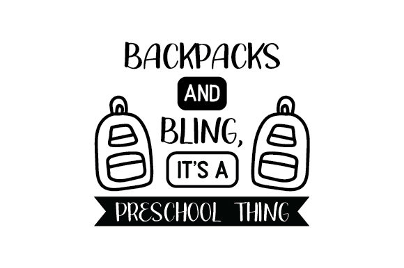 Backpacks and Bling, It's a Preschool Thing School & Teachers Craft Cut File By Creative Fabrica Crafts