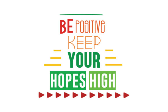 Download Free Be Positive Keep Your Hopes High Svg Cut Quote Graphic By for Cricut Explore, Silhouette and other cutting machines.